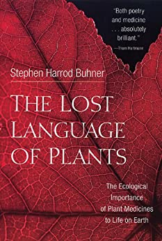 The Lost Language of Plants: The Ecological Importance of Plant Medicine to Life on Earth von [Buhner, Stephen Harrod]