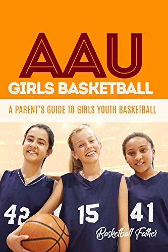 AAU Girls Basketball: A Parent's Guide to Girls Youth Basketball (English Edition) por Basketball Father
