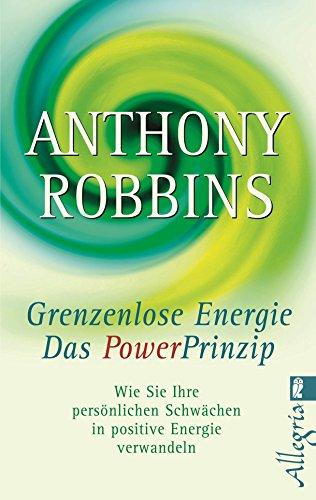 Grenzenlose Energie – Das Powerprinzip: Wie Sie Ihre persönlichen Schwächen in positive Energie verwandeln