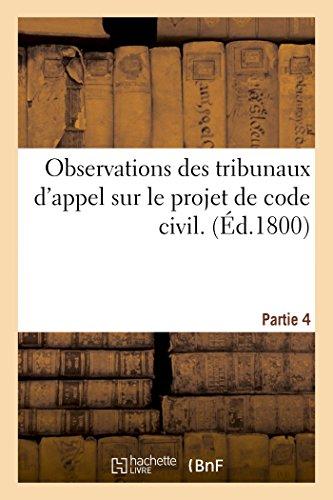 Observations des tribunaux d'appel sur le projet de code civil. Partie 4