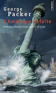L'Amérique défaite - Portraits intimes d'une nation en crise par George Packer