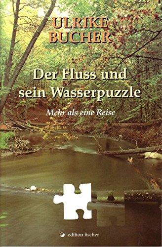 Der Fluss und sein Wasserpuzzle: Mehr als eine Reise