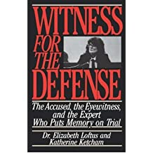 [(Witness for the Defense: The Accused, the Eyewitness, and the Expert Who Puts Memory on Trial)] [Author: Dr Elizabeth Loftus] published on (September, 1992)