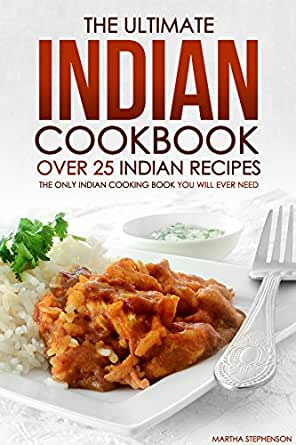 The ultimate indian cookbook over 25 indian recipes the only enter your mobile number or email address below and well send you a link to download the free kindle app then you can start reading kindle books on your forumfinder Images