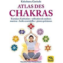 Atlas des Chakras: Exercices d'activation, utilisation de couleurs, mantras, huiles essentielles et pierres précieuses (Nouvelles Pistes Thérapeutiques)