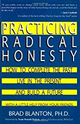 Practicing Radical Honesty: How to Complete the Past, Live in the Present, and Build a Future with a Little Help from Your Friends by Brad Blanton Dr (2000-10-27)