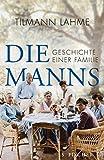 'Die Manns: Geschichte einer Familie' von Tilmann Lahme