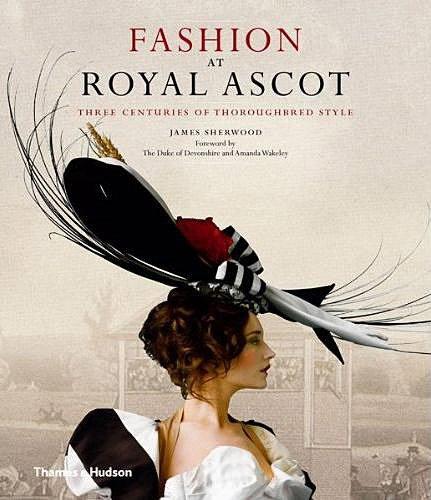 Fashion at royal ascot /anglais par James Sherwood