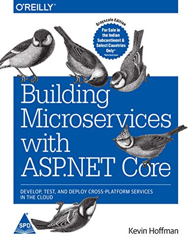 Building Micro services With ASP.Net Core: Develop, Test, and Deploy Cross-Platform Services in the Cloud