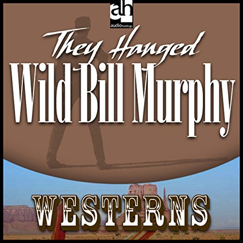 They Hanged Wild Bill Murphy  Audiolibri