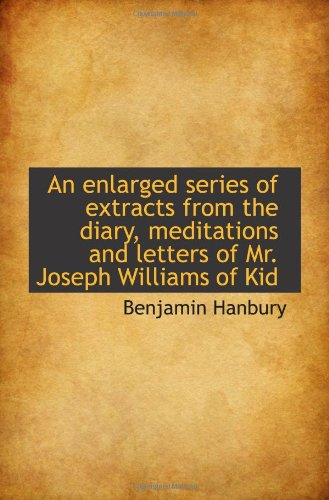 An enlarged series of extracts from the diary, meditations and letters of Mr. Joseph Williams of Kid