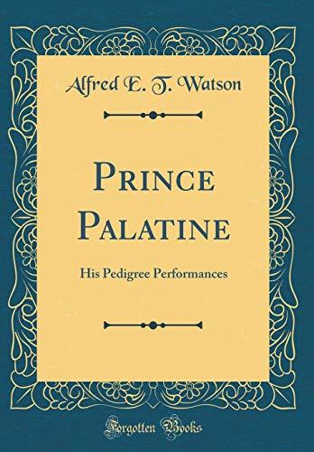 Prince Palatine: His Pedigree Performances (Classic Reprint)