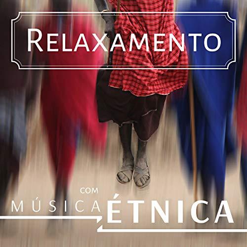 Relaxamento Com Música Étnica - Canções Com Instrumentos e Ritmos