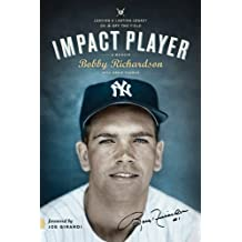 Impact Player: Leaving a Lasting Legacy On and Off the Field by Bobby Richardson (2014-04-01)