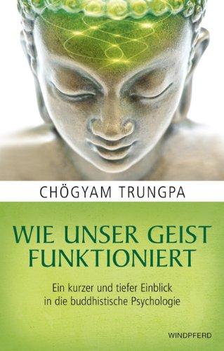 Wie unser Geist funktioniert: Ein kurzer und tiefer Einblick in die buddhistische Psychologie