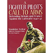 A Fighter Pilot's Call to Arms: Defending Britain and France Against the Luftwaffe, 1940-1942