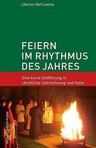 Feiern im Rhythmus des Jahres: Eine kurze Einführung in christliche Zeitrechnung und Feste