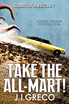 Take the All-Mart! (Scoundrels of the Wasteland Book 1) (English Edition) de [Greco, J.I.]