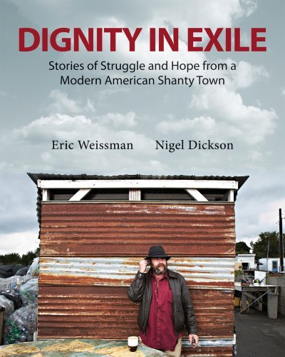 Dignity in Exile: Stories of Struggle and Hope from a Modern American Shanty Town by Eric Weissman (2012-10-01)