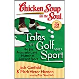 Chicken Soup for the Soul: Tales of Golf and Sport: The Joy, Frustration, and Humor of Golf and Sport by Jack Canfield (2008-10-21)