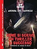 Scarica Libro Come si scrive un thriller di successo (PDF,EPUB,MOBI) Online Italiano Gratis