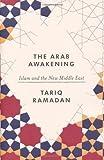 the arab awakening islam and the new middle east by ramadan tariq 2012