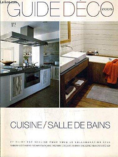 GUIDE DECO 2005 - CUISINE / SALLE DE BAINS - Aménagement et meubles pour la cuisine petit et gros éléctroménagers nouveaux accessoires et décors de charme pour la salle de bains etc.