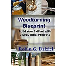 Woodturning Blueprint: Building Your Skillset with 7 Sequential Projects (English Edition)