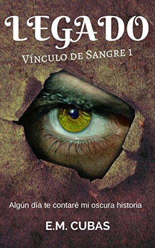 LEGADO (Vínculo de Sangre #1): Algún día te contaré mi oscura historia por E.M. Cubas