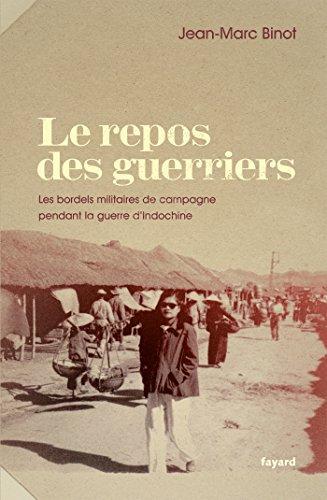 Le repos des guerriers: Les bordels militaires de campagne pendant la guerre d'Indochine