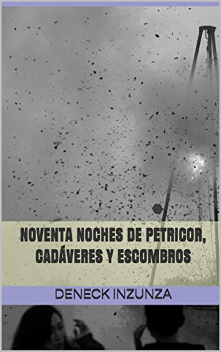 NOVENTA NOCHES DE PETRICOR, CADÁVERES Y ESCOMBROS (CUENTOS ESCOMBRISTAS nº 1)