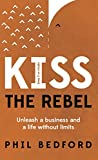 KISS The Rebel: Unleash a business and a life without limits