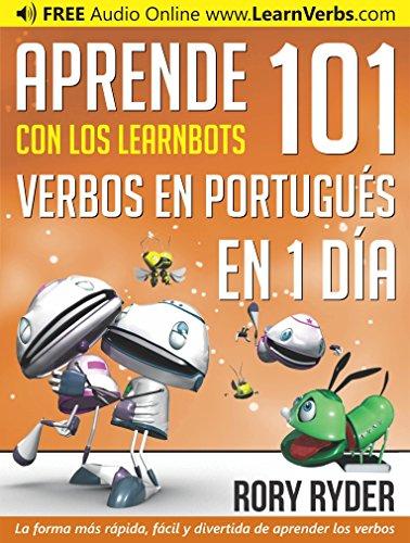 Aprende en 1 día 101 verbos en Portugués con los LearnBots® por Rory Ryder