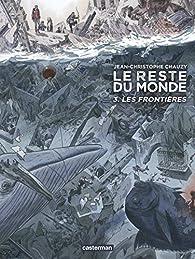 Le reste du monde, tome 3 : Les frontières par Jean-Christophe Chauzy