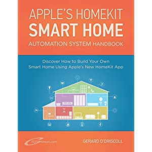 Apple's Homekit Smart Home Automation System Handbook: Discover How to Build Your Own