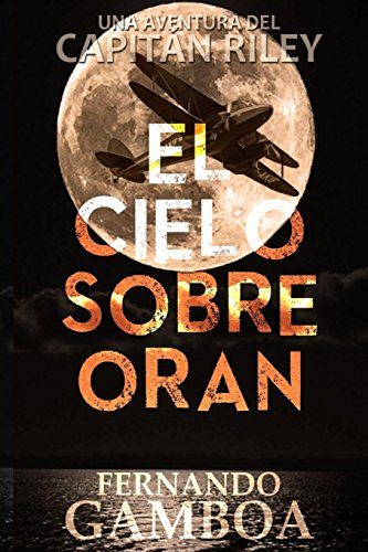 El cielo sobre Oran (Las aventuras del Capitán Riley) por Fernando Gamboa