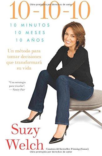 10-10-10 (10-10-10; Spanish Edition): 10 Minutos, 10 Meses, 10 Años: Un Método Para Tomar Decisions Que Transformará Su Vida (Atria Espanol)