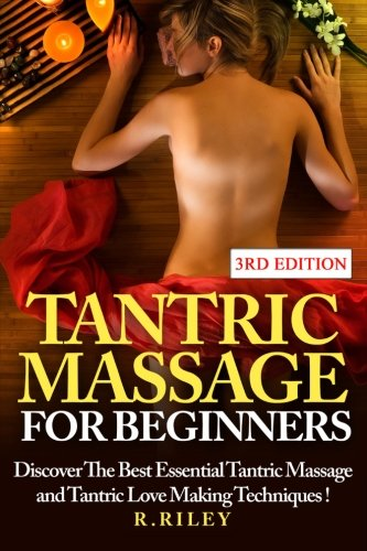 Tantric Massage For Beginners: Discover The Best Essential Tantric Massage And Tantric Love Making Techniques! Test