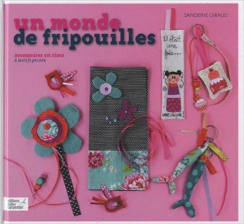 Un monde de fripouilles : Accessoires en tissu et motifs peints de Sandrine Giraud ( 21 février 2013 )