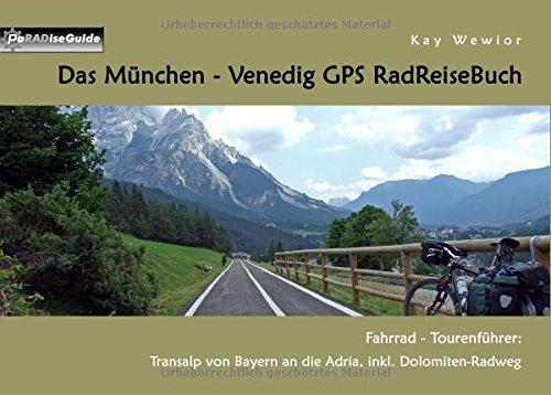 Das München - Venedig GPS RadReiseBuch: Fahrrad-Tourenführer: Transalp von Bayern an die Adria, inkl. Dolomiten-Radweg (PaRADise Guide) (Reise-fahrrad Rom)