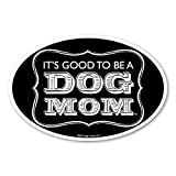 It's Good To Be a Dog Mom Oval Magnet