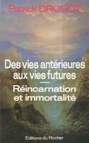 Des vies antérieures aux vies futures par Patrick Drouot