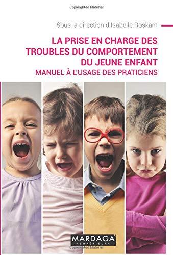La prise en charge des troubles du comportement du jeune enfant: Manuel à l'usage des praticiens par ISABELLE ROSKAM