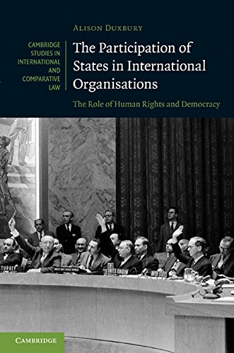 The Participation of States in International Organisations: The Role of Human Rights and Democracy (Cambridge Studies in International and Comparative Law)