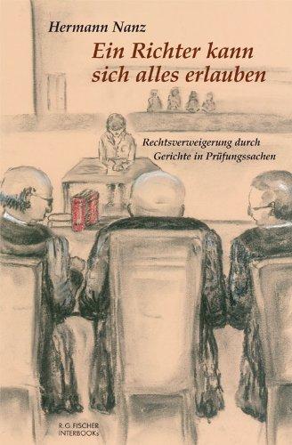 Ein Richter kann sich alles erlauben: Rechtsverweigerung durch Gerichte in Prüfungssachen