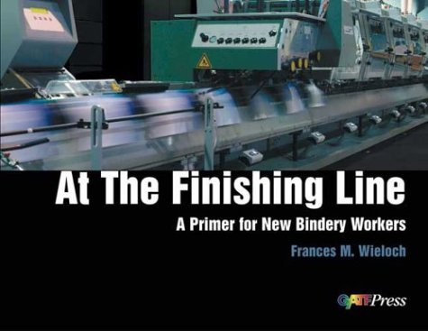 At the Finishing Line: A Primer for New Bindery Workers by Frances Wieloch (2003-09-15) (Primer-line)