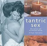 Tantric Sex: The Tantric Art of Sensual Loving by Nitya Lacroix (2000-09-01) - Nitya Lacroix