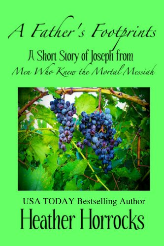 A Fathers Footprints (A Short Story of Joseph from Men Who Knew the Mortal Messiah) (Women Who Knew)