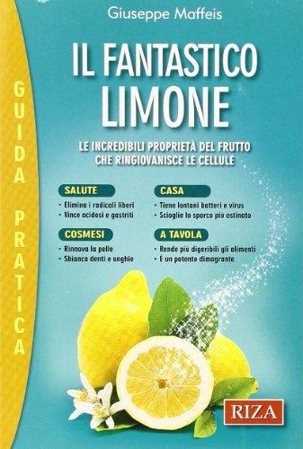 Il fantastico limone. Le incredibili proprietà del frutto che ringiovanisce le cellule