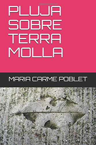 Descargar Libro PLUJA SOBRE TERRA MOLLA de MARIA CARME POBLET